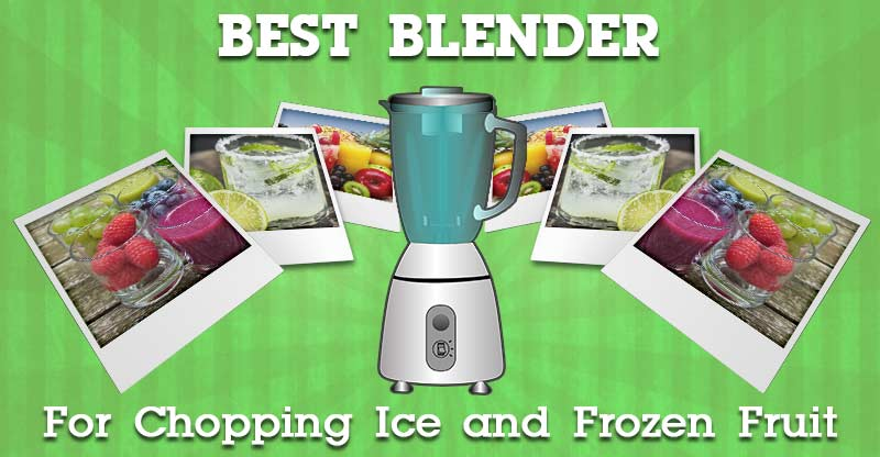 Best Blenders for Chopping Ice and Frozen Fruits