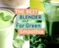The Best Blender for green smoothie